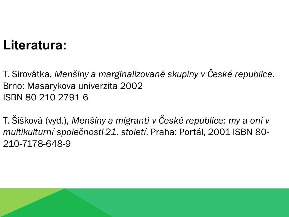 Literatura: T. Sirovátka, Menšiny a marginalizované skupiny v České republice.