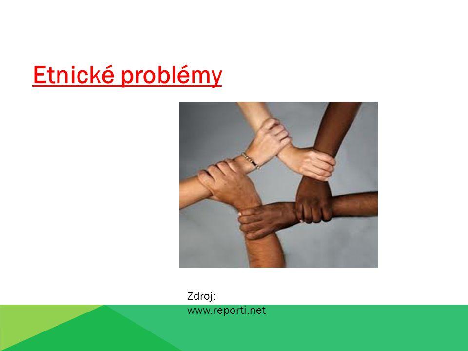 Etnické problémy Zdroj: www.reporti.net