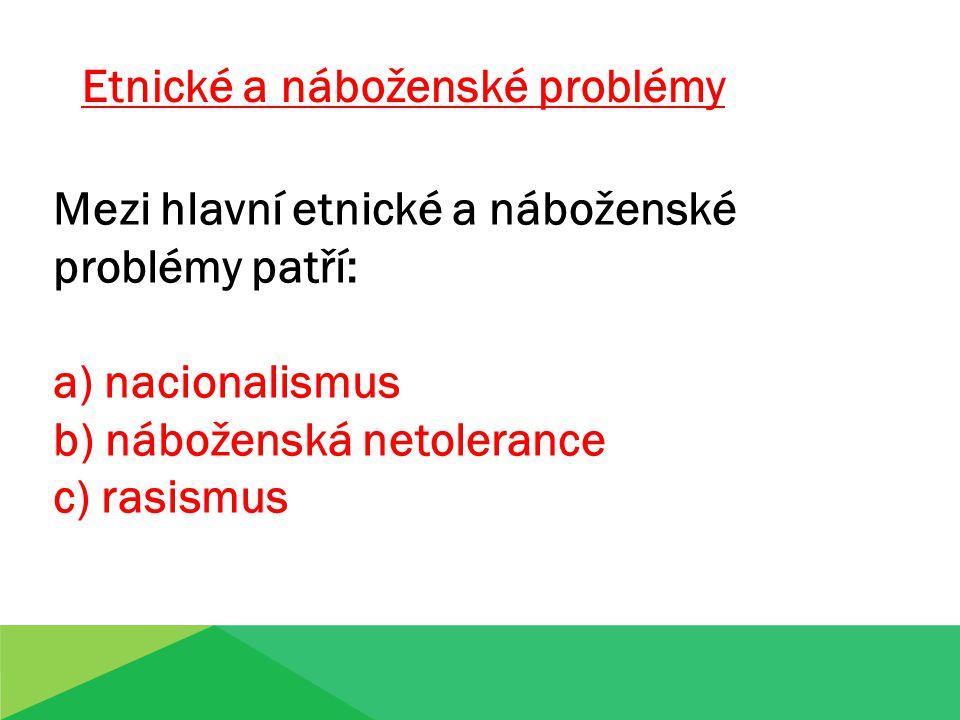 A) NACIONALISMUS: je ideologie založená na myšlence o národní nadřazenosti a výlučnosti.
