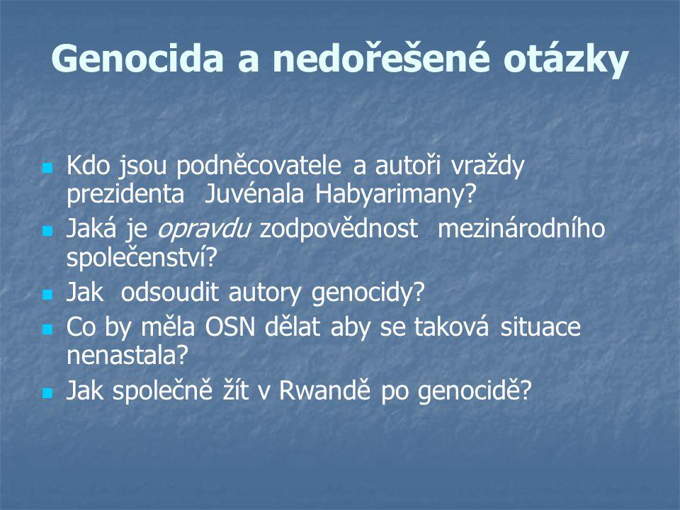 Genocida a nedořešené otázky Kdo jsou podněcovatele a autoři vraždy prezidenta Juvénala Habyarimany? Jaká je opravdu zodpovědnost mezinárodního společ