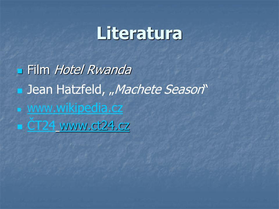 "Literatura Film Hotel Rwanda Film Hotel Rwanda Jean Hatzfeld, ""Machete Season"" WWW.wikipedia.cz WWW.wikipedia.cz www.ct24.cz ČT24 www.ct24.czwww.ct24."