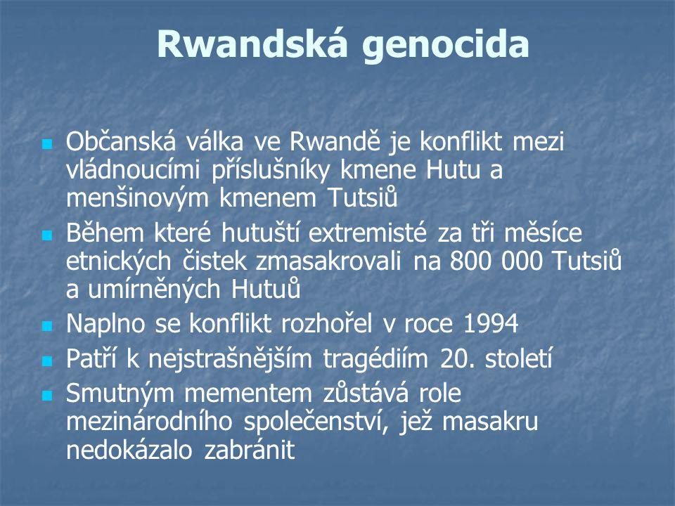 Rwandská genocida Občanská válka ve Rwandě je konflikt mezi vládnoucími příslušníky kmene Hutu a menšinovým kmenem Tutsiů Během které hutuští extremis