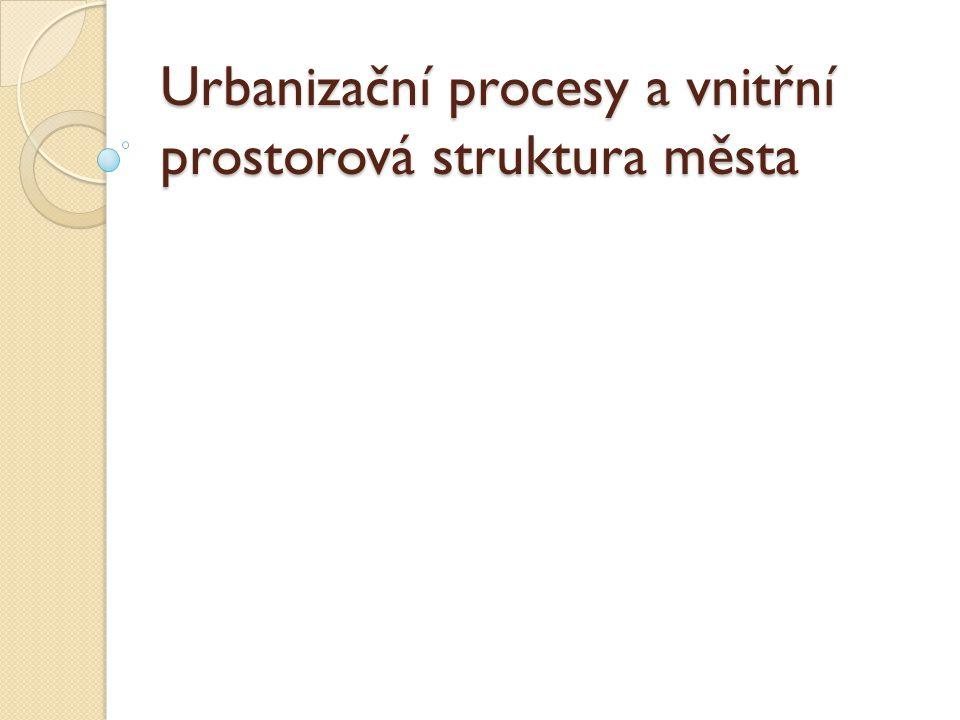 Urbanizační procesy a vnitřní prostorová struktura města