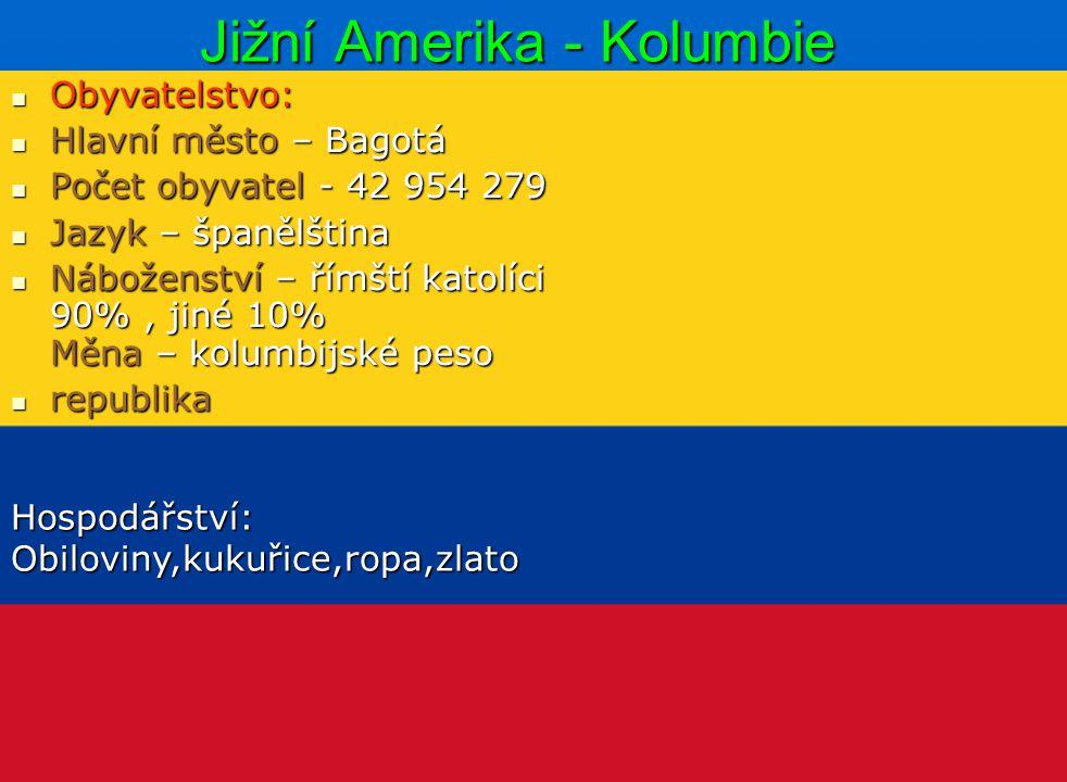 Jižní Amerika - Kolumbie Obyvatelstvo: Obyvatelstvo: Hlavní město – Bagotá Hlavní město – Bagotá Počet obyvatel - 42 954 279 Počet obyvatel - 42 954 2