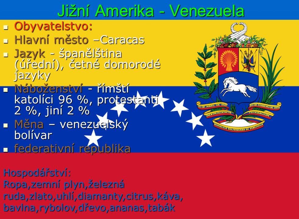 Jižní Amerika - Venezuela Obyvatelstvo: Obyvatelstvo: Hlavní město –Caracas Hlavní město –Caracas Jazyk - španělština (úřední), četné domorodé jazyky
