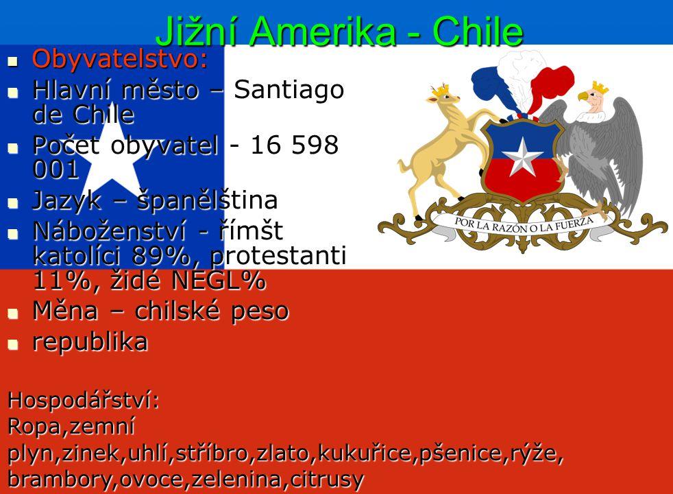Jižní Amerika - Chile Obyvatelstvo: Obyvatelstvo: Hlavní město – Santiago de Chile Hlavní město – Santiago de Chile Počet obyvatel - 16 598 001 Počet