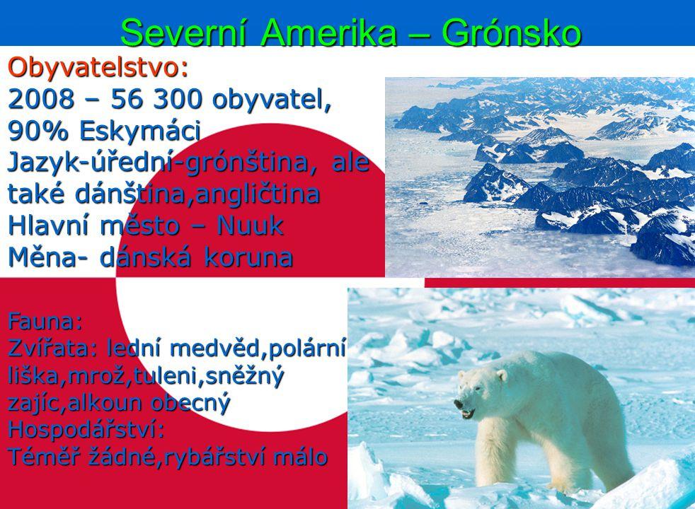 Severní Amerika – Grónsko Obyvatelstvo: 2008 – 56 300 obyvatel, 90% Eskymáci Jazyk-úřední-grónština, ale také dánština,angličtina Hlavní město – Nuuk