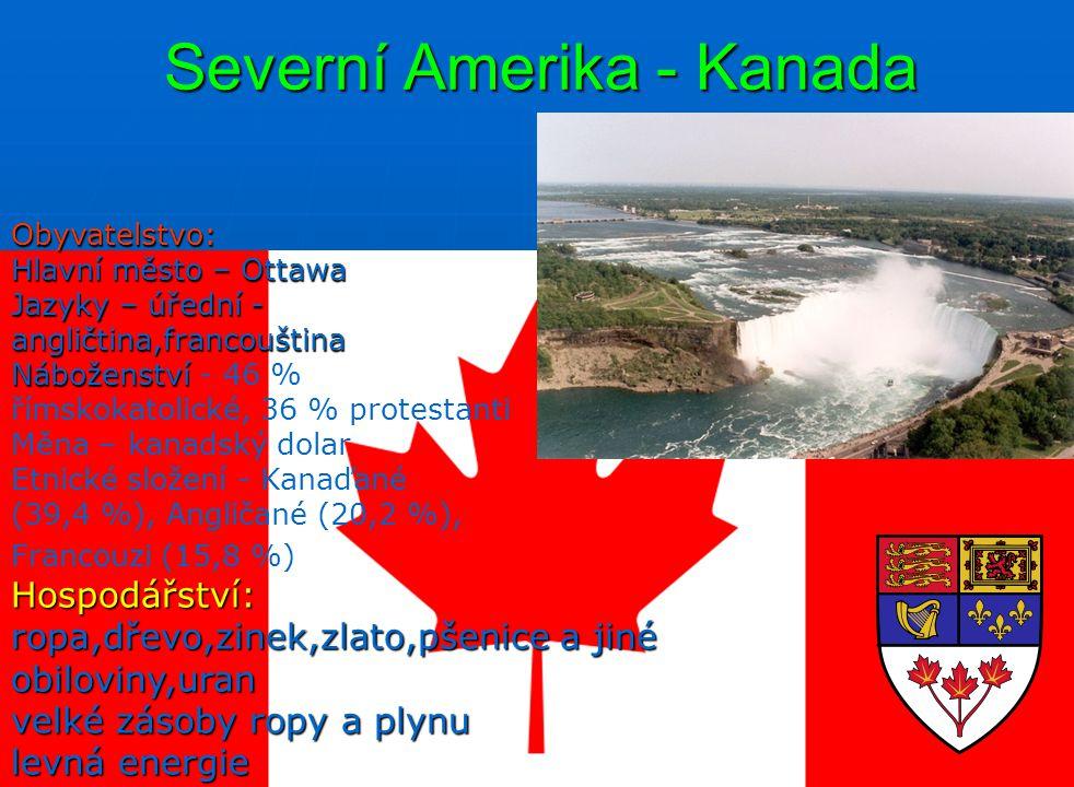 Severní Amerika - Kanada Obyvatelstvo: Hlavní město – Ottawa Jazyky – úřední - angličtina,francouština Náboženství Náboženství - 46 % římskokatolické,