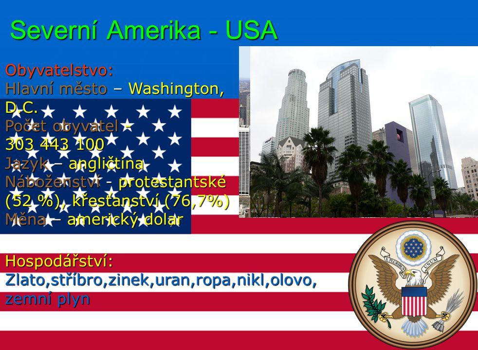 Severní Amerika - USA Obyvatelstvo: Hlavní město – Washington, D.C. Počet obyvatel - 303 443 100 Jazyk – angličtina Náboženství - protestantské (52 %)