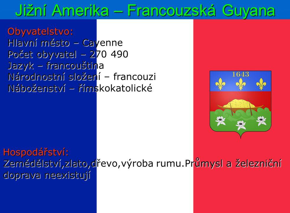 Jižní Amerika – Francouzská Guyana Obyvatelstvo: Hlavní město – Cayenne Počet obyvatel – 270 490 Jazyk – francouština Národnostní složení – francouzi