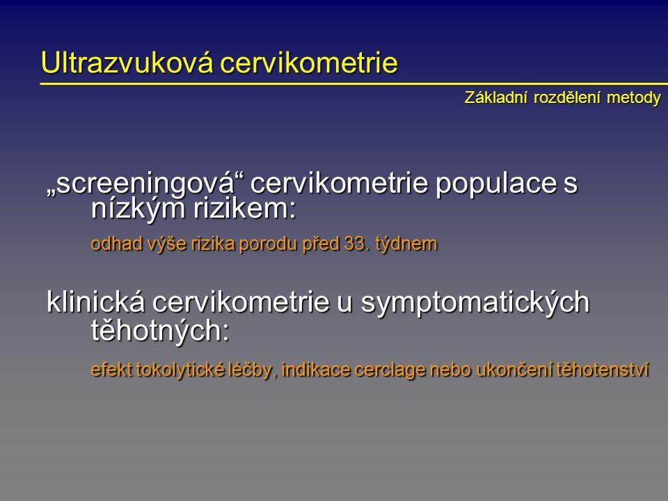 """Ultrazvuková cervikometrie """"screeningová"""" cervikometrie populace s nízkým rizikem: odhad výše rizika porodu před 33. týdnem klinická cervikometrie u s"""