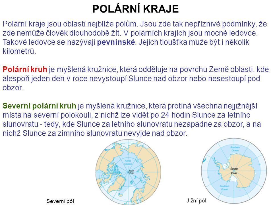POLÁRNÍ KRAJE Polární kraje jsou oblasti nejblíže pólům.