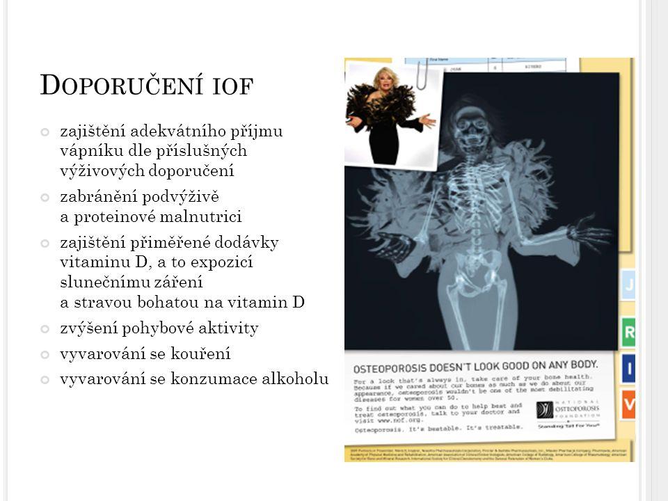 D OPORUČENÍ IOF zajištění adekvátního příjmu vápníku dle příslušných výživových doporučení zabránění podvýživě a proteinové malnutrici zajištění přimě