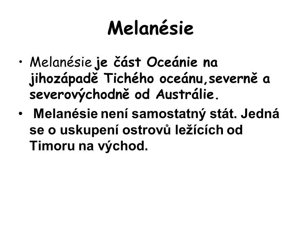 Melanésie Melanésie je část Oceánie na jihozápadě Tichého oceánu,severně a severovýchodně od Austrálie. Melanésie není samostatný stát. Jedná se o usk