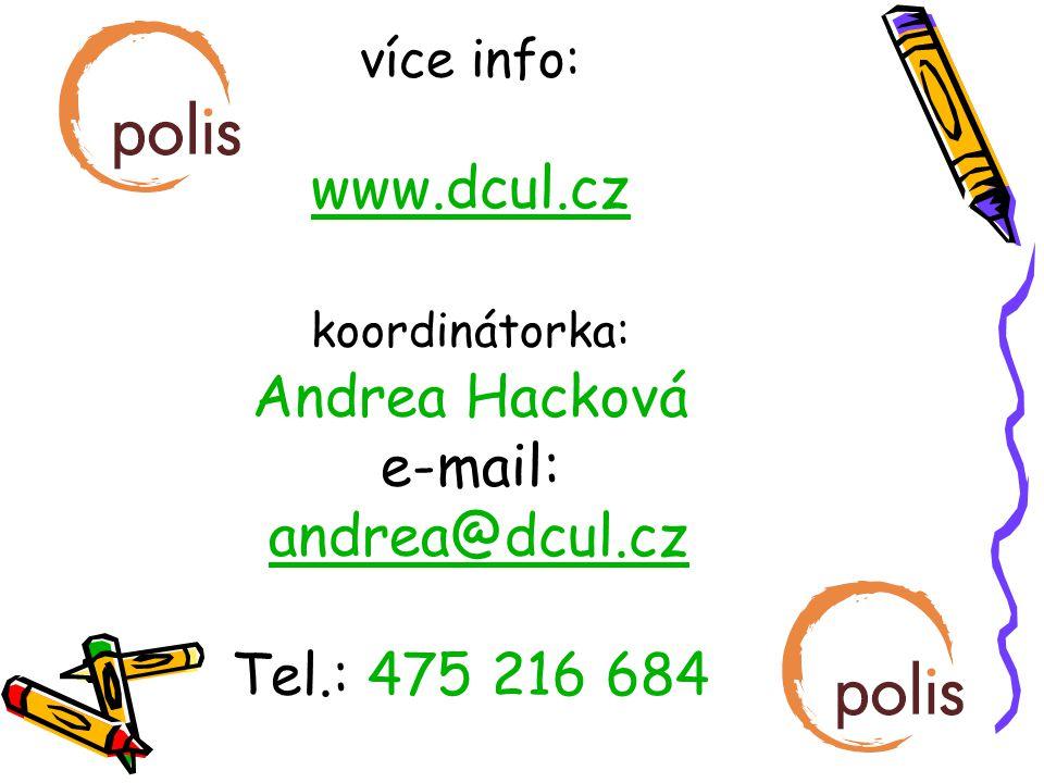 více info: www.dcul.cz koordinátorka: Andrea Hacková e-mail: andrea@dcul.cz Tel.: 475 216 684 www.dcul.czandrea@dcul.cz