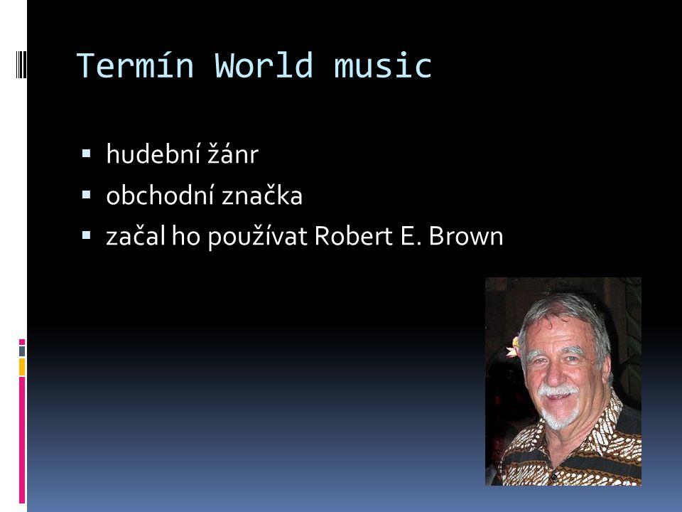 Termín World music  hudební žánr  obchodní značka  začal ho používat Robert E. Brown