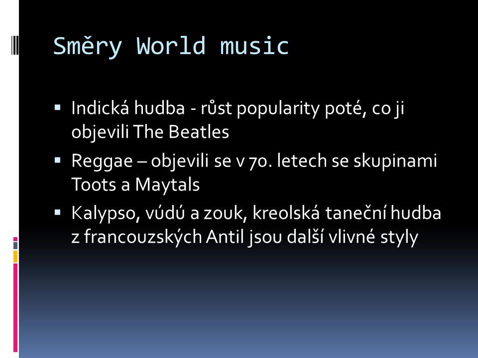 Směry World music  Indická hudba - růst popularity poté, co ji objevili The Beatles  Reggae – objevili se v 70. letech se skupinami Toots a Maytals