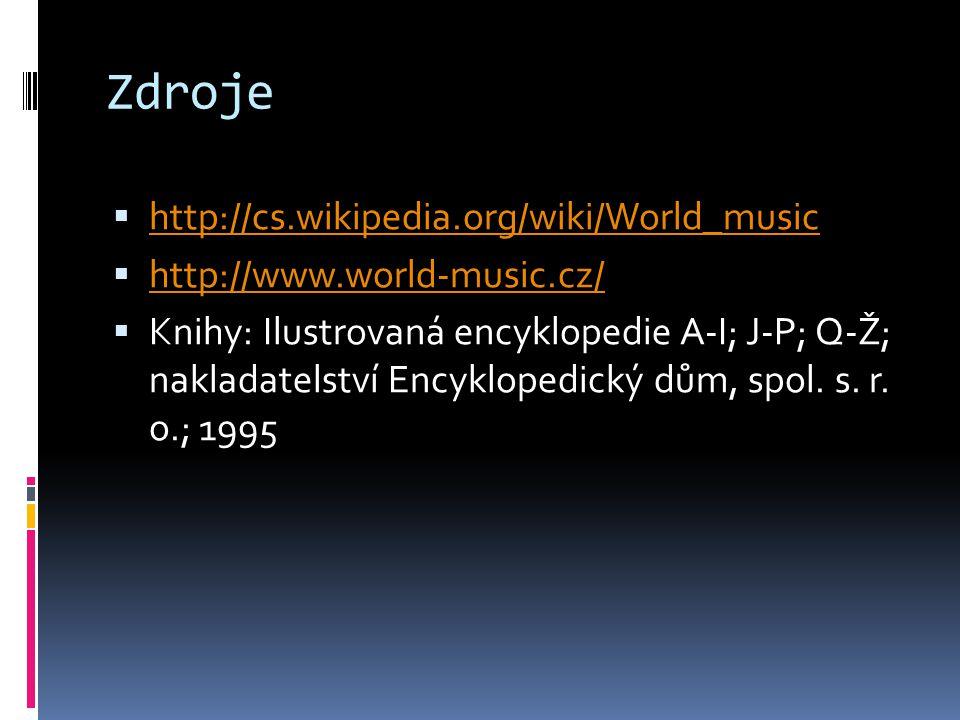 Zdroje  http://cs.wikipedia.org/wiki/World_music http://cs.wikipedia.org/wiki/World_music  http://www.world-music.cz/ http://www.world-music.cz/  K