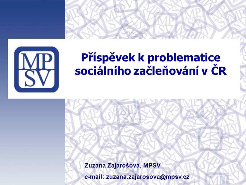 Příspěvek k problematice sociálního začleňování v ČR Zuzana Zajarošová, MPSV e-mail: zuzana.zajarosova@mpsv.cz