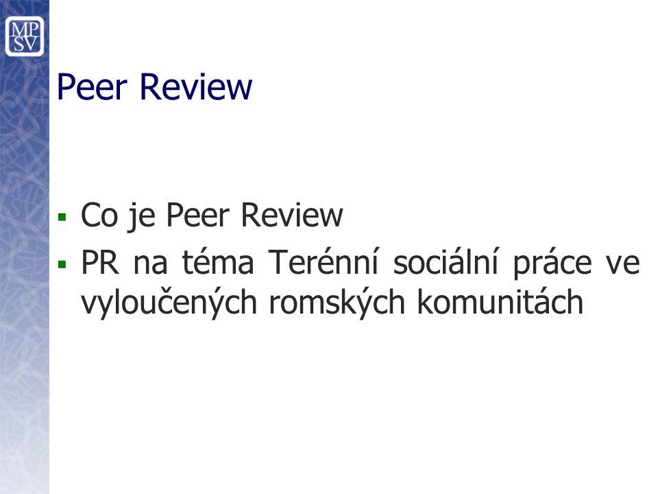 Peer Review  Co je Peer Review  PR na téma Terénní sociální práce ve vyloučených romských komunitách
