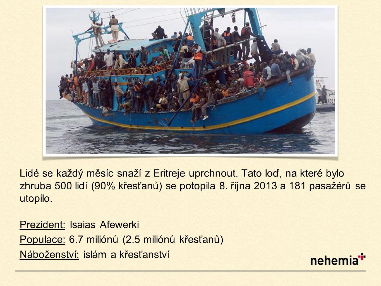 Lidé se každý měsíc snaží z Eritreje uprchnout. Tato loď, na které bylo zhruba 500 lidí (90% křesťanů) se potopila 8. října 2013 a 181 pasažérů se uto