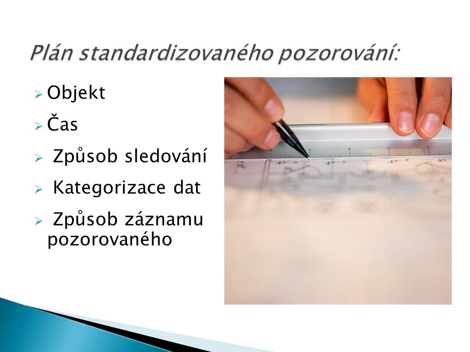 Objekt  Čas  Způsob sledování  Kategorizace dat  Způsob záznamu pozorovaného