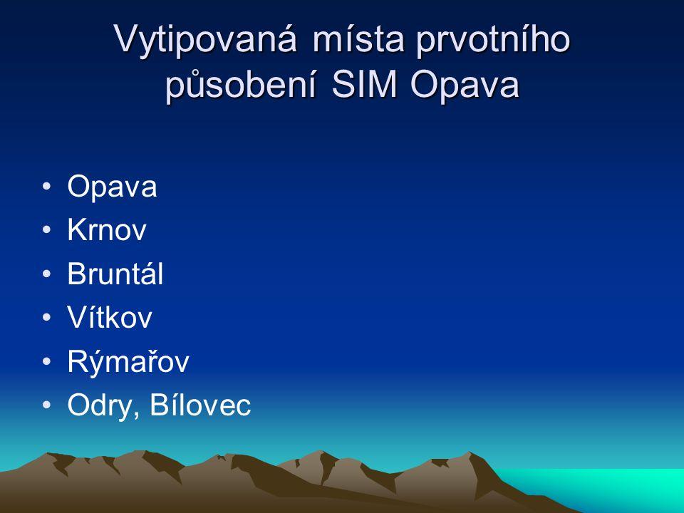 Vytipovaná místa prvotního působení SIM Opava Opava Krnov Bruntál Vítkov Rýmařov Odry, Bílovec