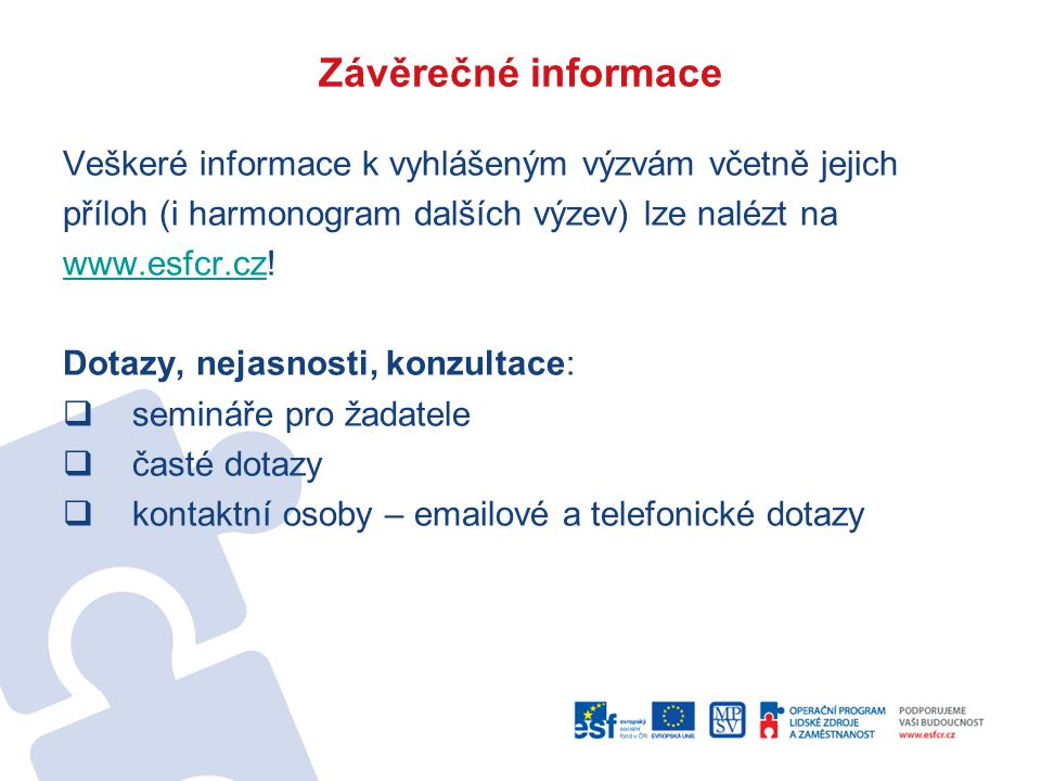 Závěrečné informace Veškeré informace k vyhlášeným výzvám včetně jejich příloh (i harmonogram dalších výzev) lze nalézt na www.esfcr.czwww.esfcr.cz.