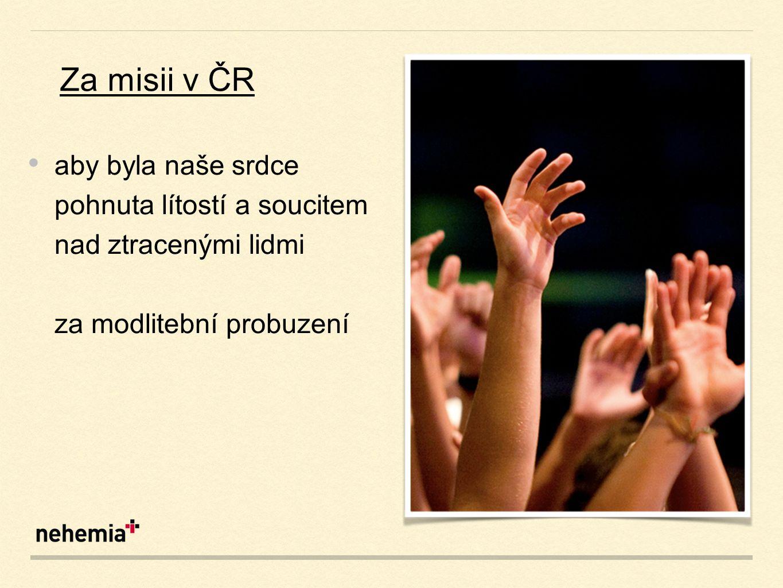 aby byla naše srdce pohnuta lítostí a soucitem nad ztracenými lidmi za modlitební probuzení Za misii v ČR