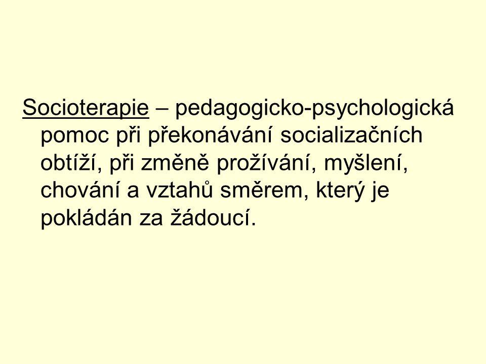Socioterapie – pedagogicko-psychologická pomoc při překonávání socializačních obtíží, při změně prožívání, myšlení, chování a vztahů směrem, který je