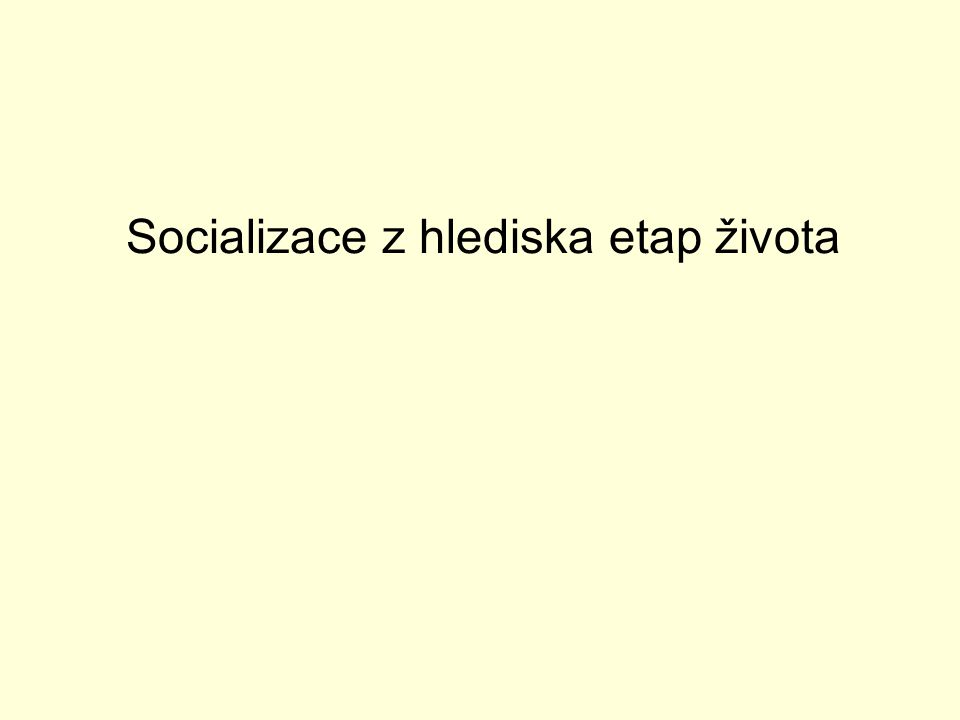 Socializace z hlediska etap života