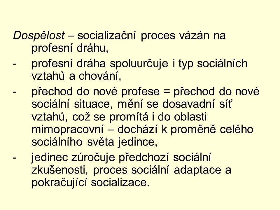 Dospělost – socializační proces vázán na profesní dráhu, -profesní dráha spoluurčuje i typ sociálních vztahů a chování, -přechod do nové profese = pře