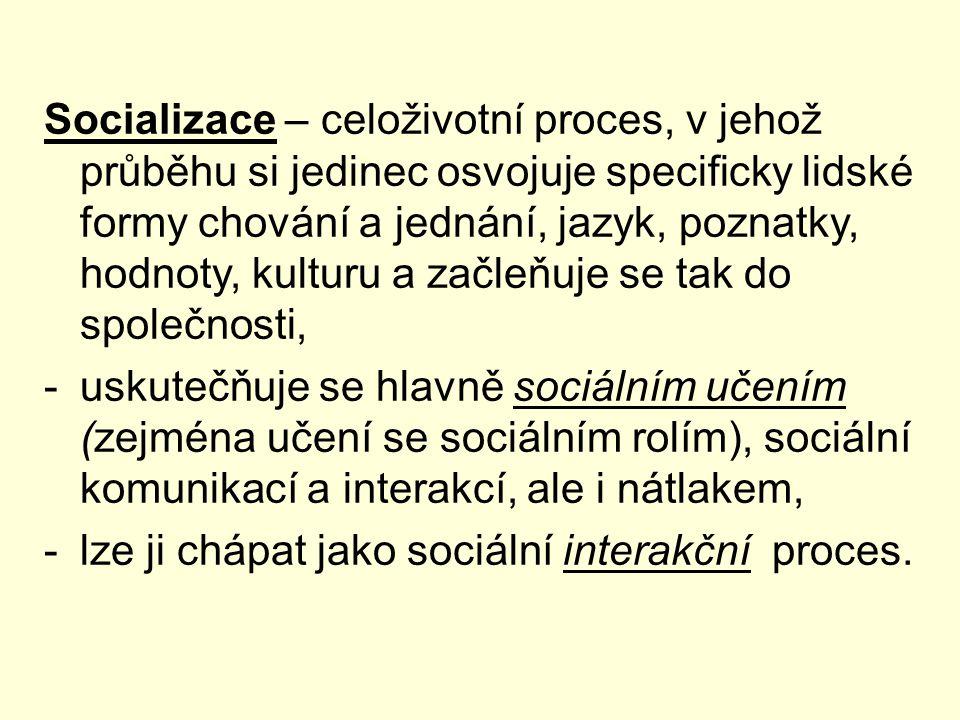 Socializace – celoživotní proces, v jehož průběhu si jedinec osvojuje specificky lidské formy chování a jednání, jazyk, poznatky, hodnoty, kulturu a z