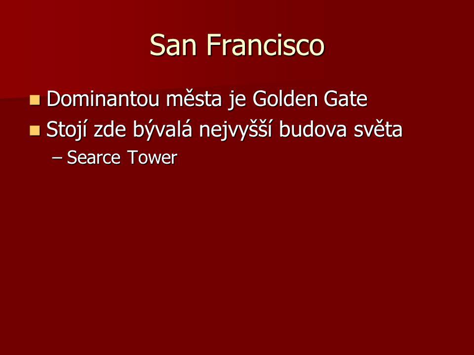 San Francisco Dominantou města je Golden Gate Dominantou města je Golden Gate Stojí zde bývalá nejvyšší budova světa Stojí zde bývalá nejvyšší budova světa –Searce Tower