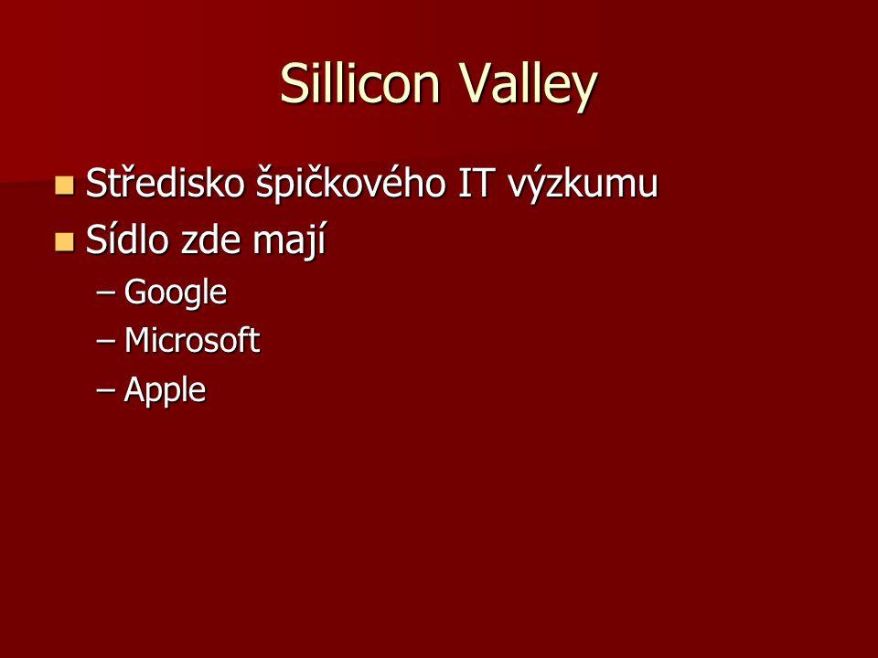 Sillicon Valley Středisko špičkového IT výzkumu Středisko špičkového IT výzkumu Sídlo zde mají Sídlo zde mají –Google –Microsoft –Apple