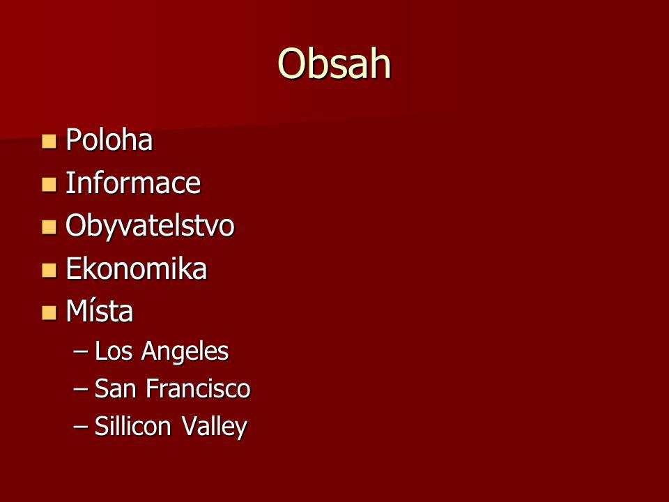 Obsah Poloha Poloha Informace Informace Obyvatelstvo Obyvatelstvo Ekonomika Ekonomika Místa Místa –Los Angeles –San Francisco –Sillicon Valley