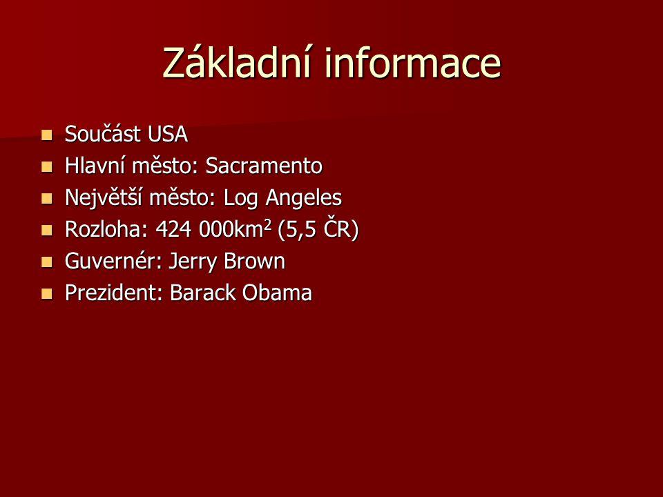 Základní informace Součást USA Součást USA Hlavní město: Sacramento Hlavní město: Sacramento Největší město: Log Angeles Největší město: Log Angeles Rozloha: 424 000km 2 (5,5 ČR) Rozloha: 424 000km 2 (5,5 ČR) Guvernér: Jerry Brown Guvernér: Jerry Brown Prezident: Barack Obama Prezident: Barack Obama