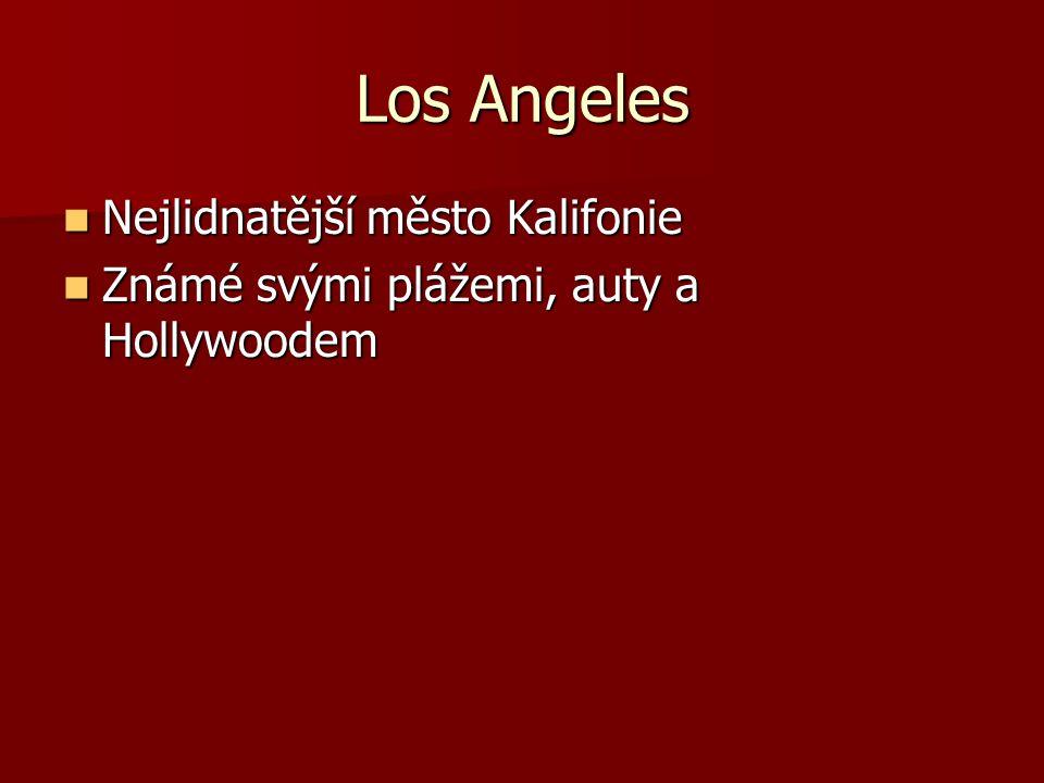 Los Angeles Nejlidnatější město Kalifonie Nejlidnatější město Kalifonie Známé svými plážemi, auty a Hollywoodem Známé svými plážemi, auty a Hollywoodem