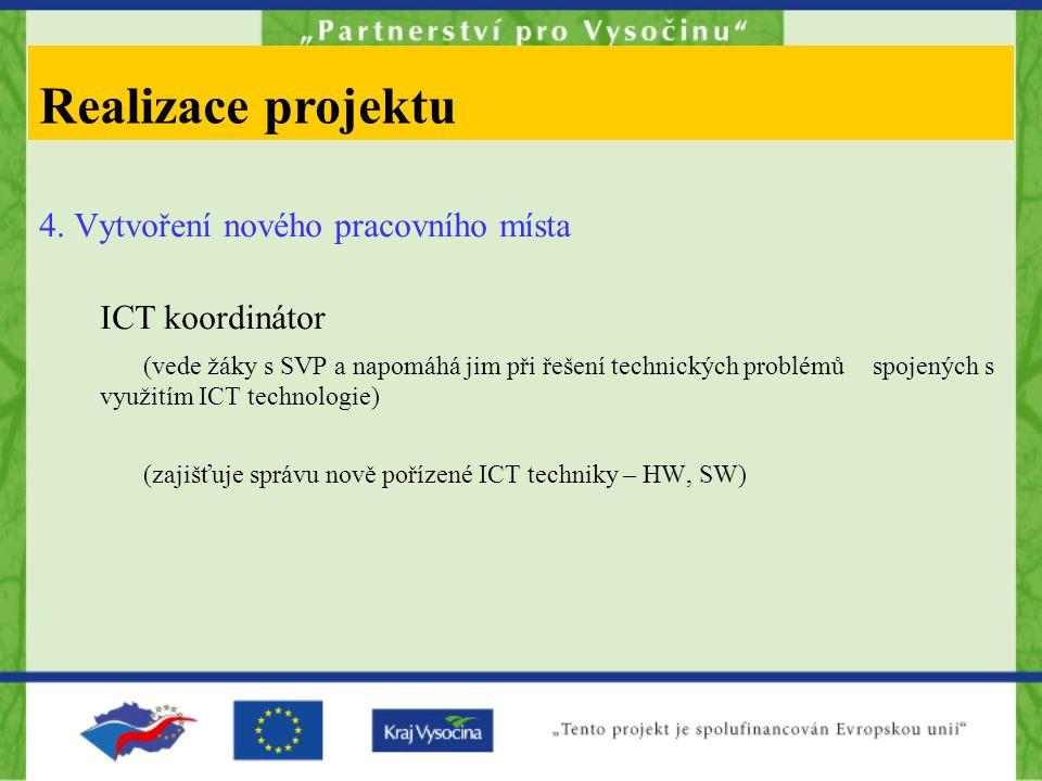 4. Vytvoření nového pracovního místa ICT koordinátor (vede žáky s SVP a napomáhá jim při řešení technických problémů spojených s využitím ICT technolo