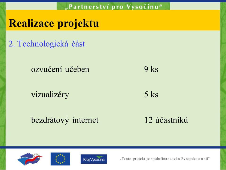 2. Technologická část ozvučení učeben9 ks vizualizéry5 ks bezdrátový internet12 účastníků Realizace projektu