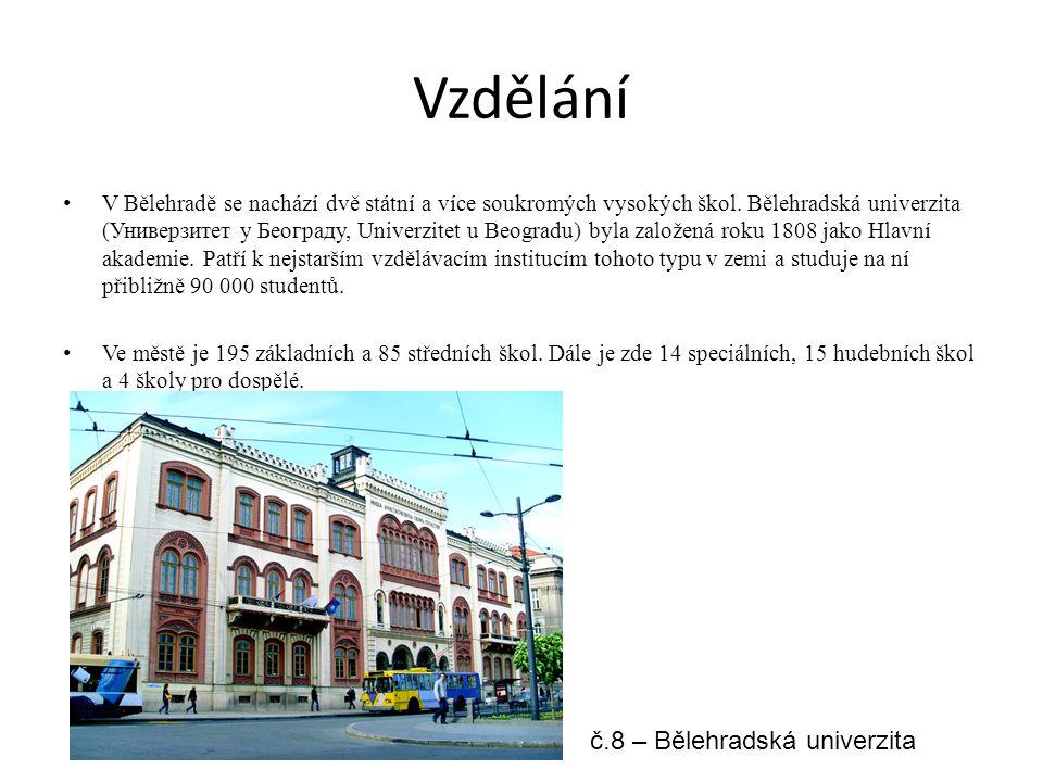 Vzdělání V Bělehradě se nachází dvě státní a více soukromých vysokých škol. Bělehradská univerzita (Универзитет у Београду, Univerzitet u Beogradu) by