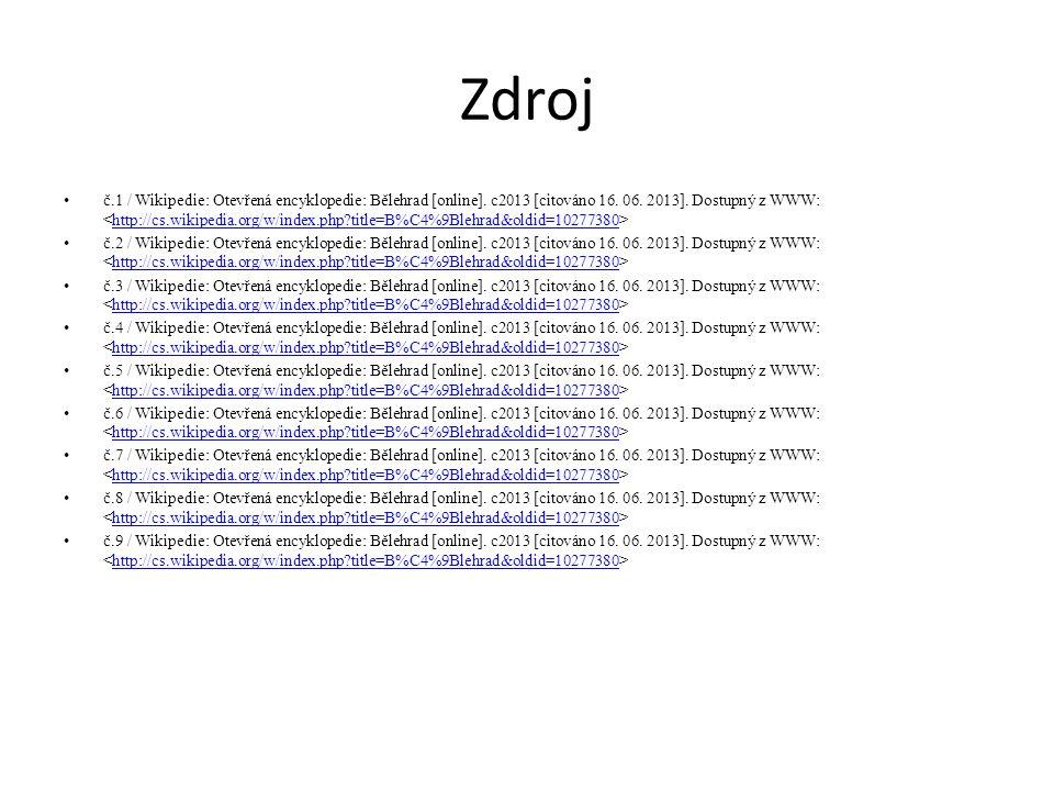Zdroj č.1 / Wikipedie: Otevřená encyklopedie: Bělehrad [online]. c2013 [citováno 16. 06. 2013]. Dostupný z WWW: http://cs.wikipedia.org/w/index.php?ti