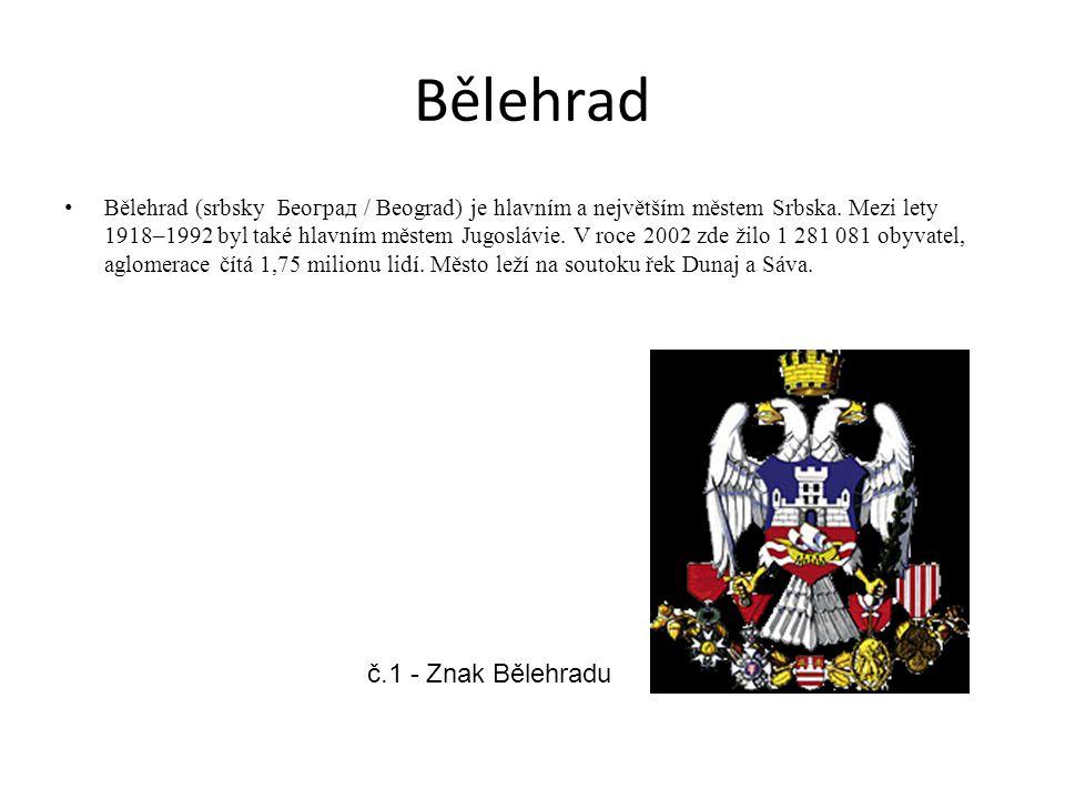 Bělehrad Bělehrad (srbsky Београд / Beograd) je hlavním a největším městem Srbska. Mezi lety 1918–1992 byl také hlavním městem Jugoslávie. V roce 2002