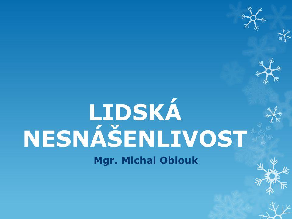 LIDSKÁ NESNÁŠENLIVOST Mgr. Michal Oblouk