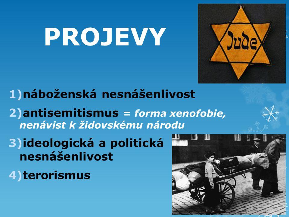 PROJEVY 1)náboženská nesnášenlivost 2)antisemitismus = forma xenofobie, nenávist k židovskému národu 3)ideologická a politická nesnášenlivost 4)terorismus