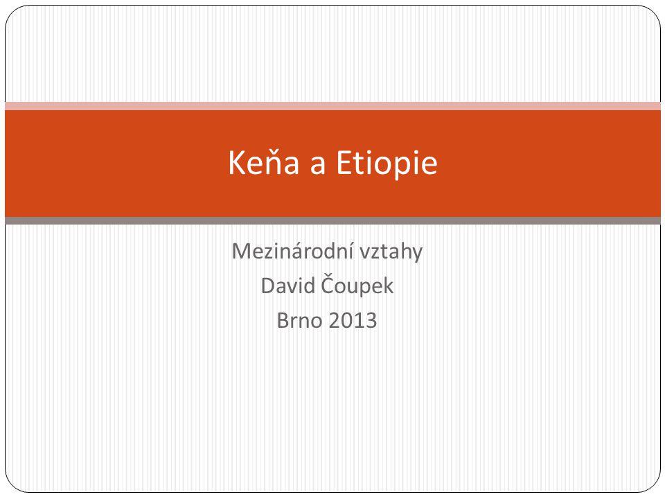 Mezinárodní vztahy David Čoupek Brno 2013 Keňa a Etiopie