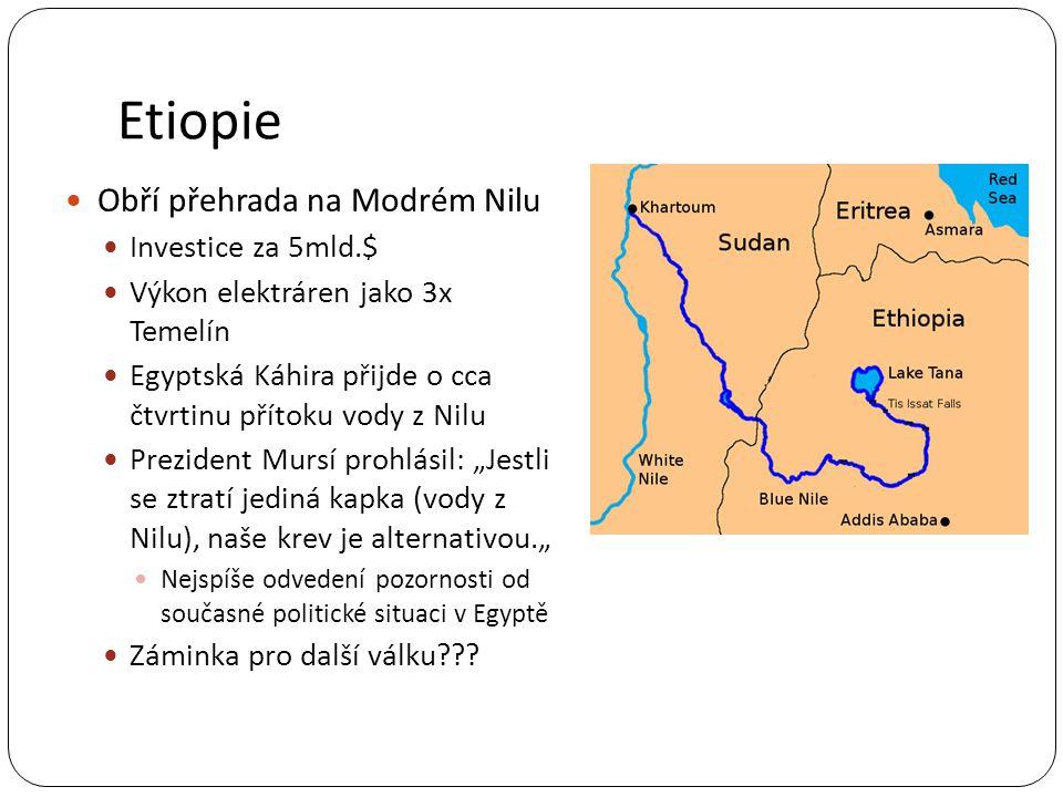 Etiopie Obří přehrada na Modrém Nilu Investice za 5mld.$ Výkon elektráren jako 3x Temelín Egyptská Káhira přijde o cca čtvrtinu přítoku vody z Nilu Pr