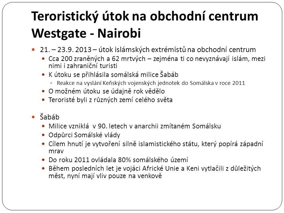 Teroristický útok na obchodní centrum Westgate - Nairobi 21. – 23.9. 2013 – útok islámských extrémistů na obchodní centrum Cca 200 zraněných a 62 mrtv