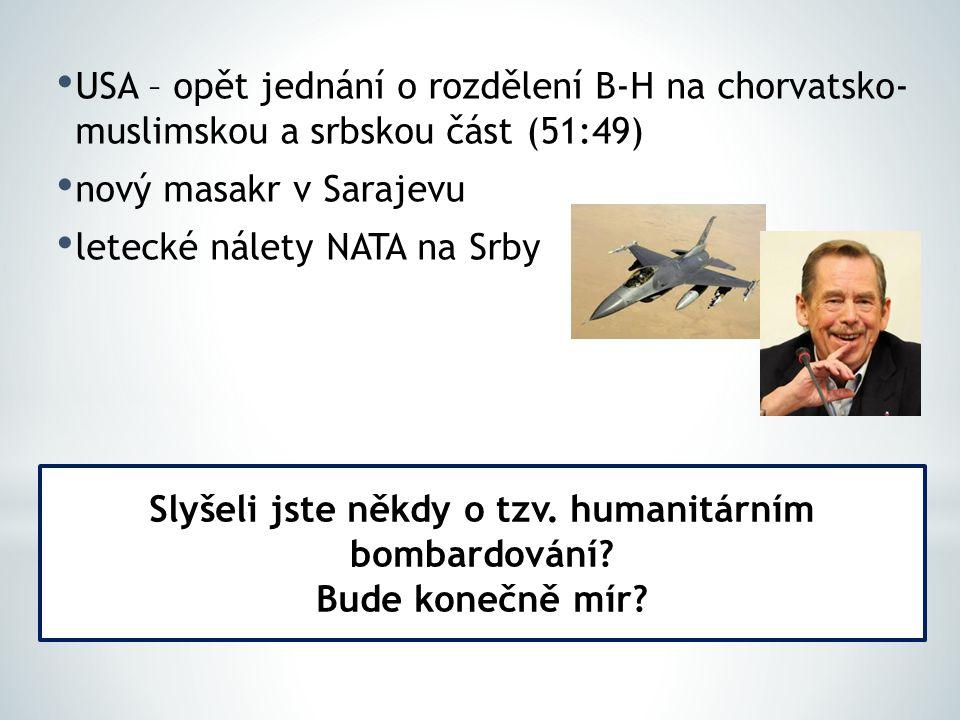 USA – opět jednání o rozdělení B-H na chorvatsko- muslimskou a srbskou část (51:49) nový masakr v Sarajevu letecké nálety NATA na Srby Slyšeli jste ně