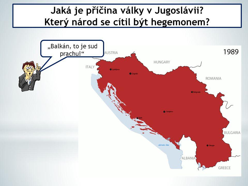 """Jaká je příčina války v Jugoslávii? Který národ se cítil být hegemonem? """"Balkán, to je sud prachu!"""""""